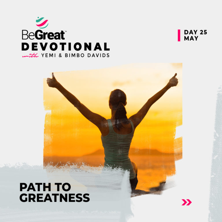 PATH TO GREATNESS – BeGreat Devotional – May 25