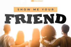 Show Me Your Friend – Letter To My Dear Friend (Ep. 46)