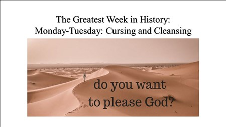 Monday-Tuesday: Cursing and Cleansing
