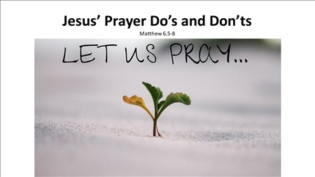 When You Pray: Jesus' Prayer Do's and Don'ts