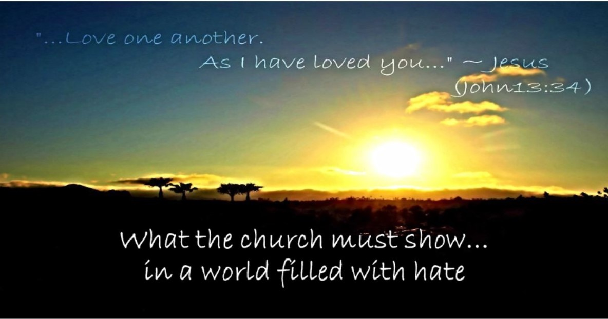 What the Church Must Show in a World Filled with Hate