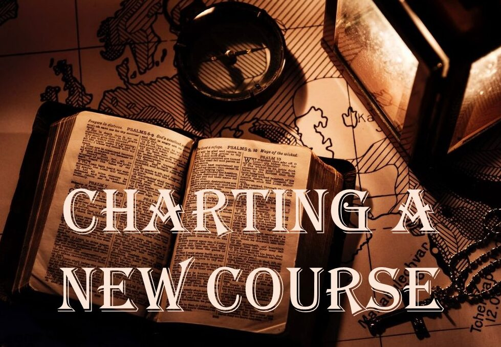 Charting A New Course – Now!