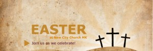 Easter Services at New City Church Milton Keynes