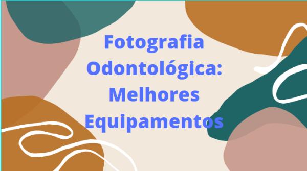 cfydyj Fotografia Odontológica – Melhores Equipamentos