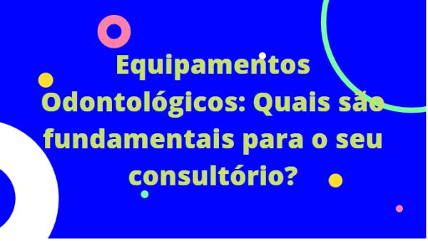 Equipamentos Odontológicos Fundamentais Para Consultório