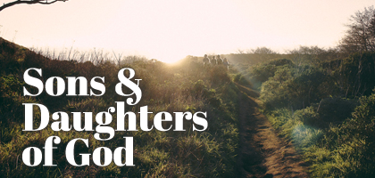 Sons & Daughters of God, Part 6 – God Loves Us
