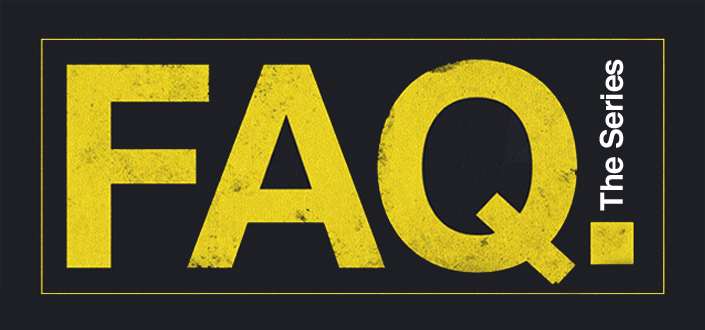 FAQ The Series, Part 8