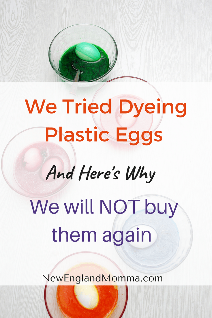 Dyeing Plastic Eggs is easy, convenient but we won't buy them again and here's why.