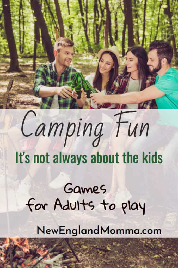 Camping Fun is not always about the kids. After they are in bed or off doing other things, the adults can have fun too!