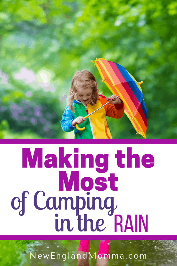 Camping in the rain can be done!  With a little planning ahead for the weather, you and your family can still have an awesome time making memories outdoors! #camping #campingtips #campingintherain #Camp #CampPlanning
