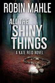 All the Shiny Things by Robin Mahle