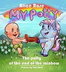 The potty at the end of the rainbow. by Alice Rose