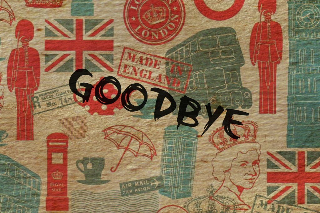 Goodbye to Britain, Brexit.
