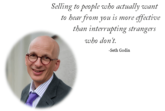 Selling to people who actually want to hear from you is more effective than interrupting strangers who don't.