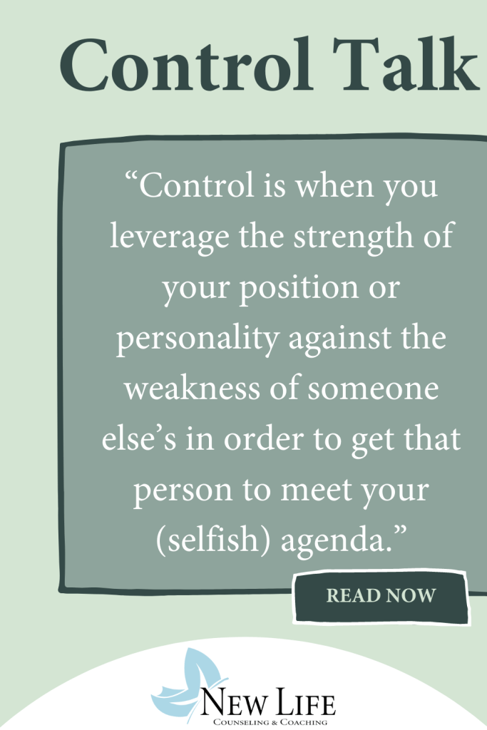 """green background with darker green box. In box white text """"Control is when you leverage the strength of your position or personality against the weakness of someone else's in order to get that person to meet your {selfish} agenda"""" and larger words in green """"Control Talk"""""""