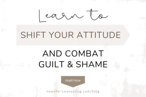 White background with words in the center that read Learn to Shift your Attitude and Combat Guilt & Shame.