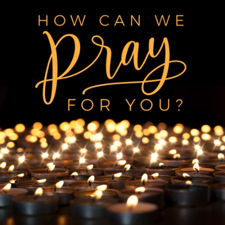 Let us know how we can pray for you.