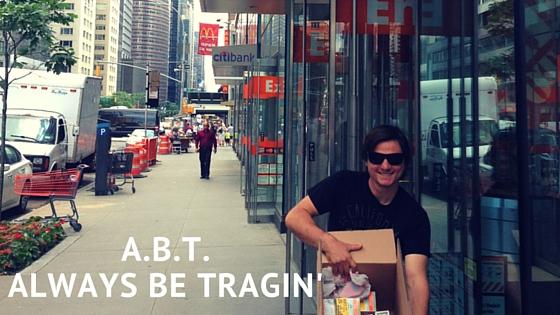 A.B.T. Always Be Tragin'