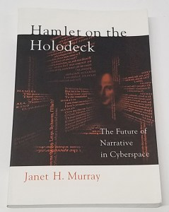 Hamlet on the Holodeck: The Future of Narrative in Cyberspace by Janet H. Murray