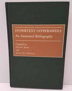 Hypertext/Hypermedia: An Annotated Bibliography by Michael Knee and Steven D. Atkinson