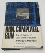 Run, Computer, Run: The Mythology of Educational Innovation by Anthony G. Oettinger