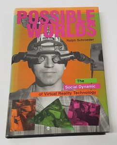 Possible Worlds: The Social Dynamic of Virtual Reality by Ralph Schroeder