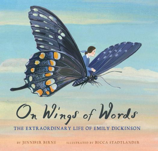 Book cover image for On Wings of Words: The Extraordinary Life of Emily Dickinson by Jennifer Berne and Becca Stadtlander