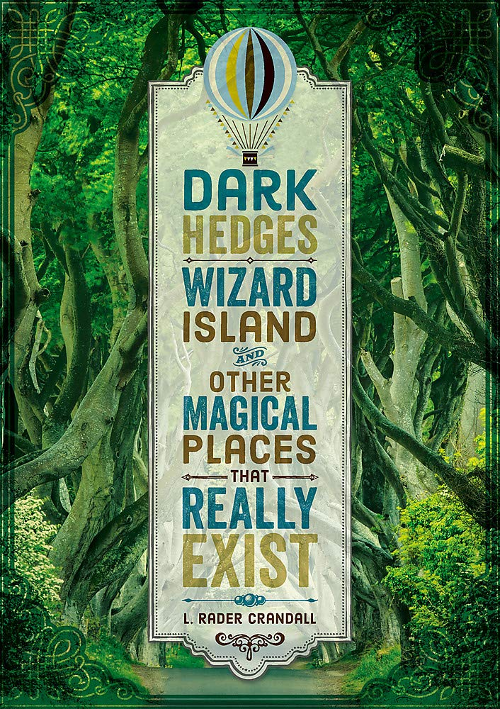 Book cover image for Dark Hedges, Wizard Island, and Other Magical Places That Really Exist by L. Rader Crandall