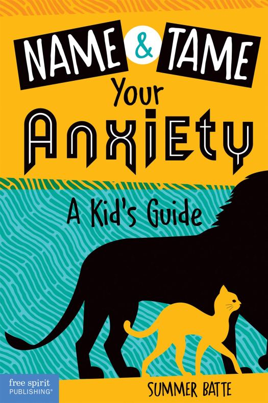Book cover image for Name and Tame Your Anxiety: A Kid's Guide by Summer Batte