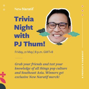 Trivia Night with PJ Thum! Friday, 21 May, at 8 p.m. GMT+8 Grab your friends and test your knowledge of all things pop culture and Southeast Asia. Winners get exclusive New Naratif merch!