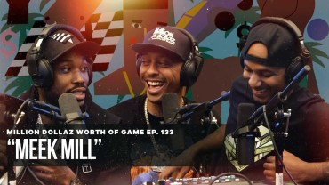 MEEK MILL: MILLION DOLLAZ WORTH OF GAME EPISODE 133