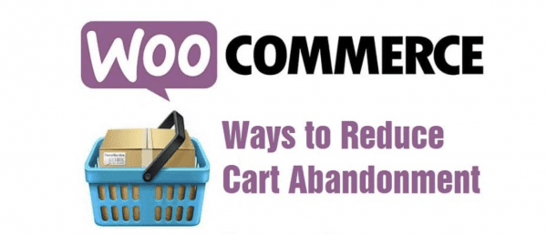 Ways to reduce WooCommerce shopping cart abandonment