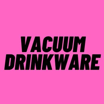 Vacuum Drinkware