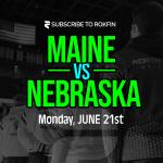 Nebraska vs Maine – June 21st
