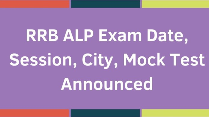 RRB ALP Exam Date, Session, City, Mock Test Announced