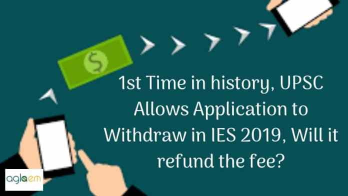 IES 2019: For the First Time UPSC Allows Withdraw Option to Candidates