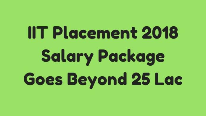 IIT Placement 2018_ Salary Package Goes Beyond 25 Lac