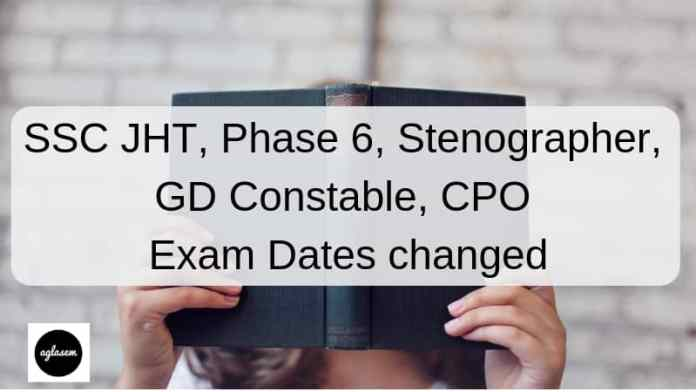SSC JHT, Phase 6, Stenographer, GD Constable, CPO Exam Dates changed