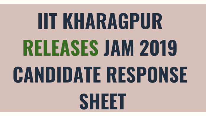 IIT KHARAGPUR RELEASES JAM 2019 CANDIDATE RESPONSE SHEET