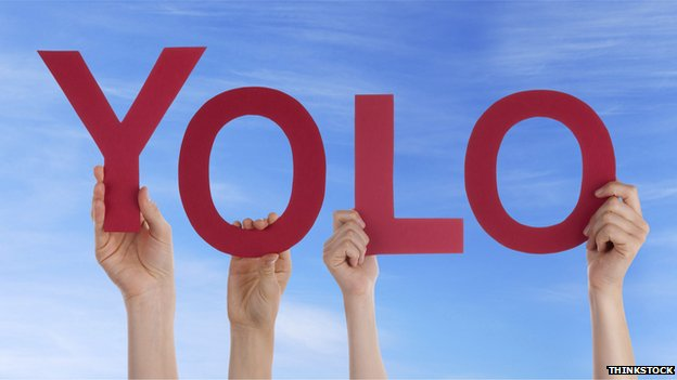 Yolo - an acronym for 'you only live once'