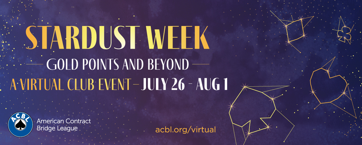 Stardust Week – Double your Masterpoints®, July 26 to August 1
