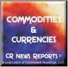 CR News Reports© - Commodities & Currencies