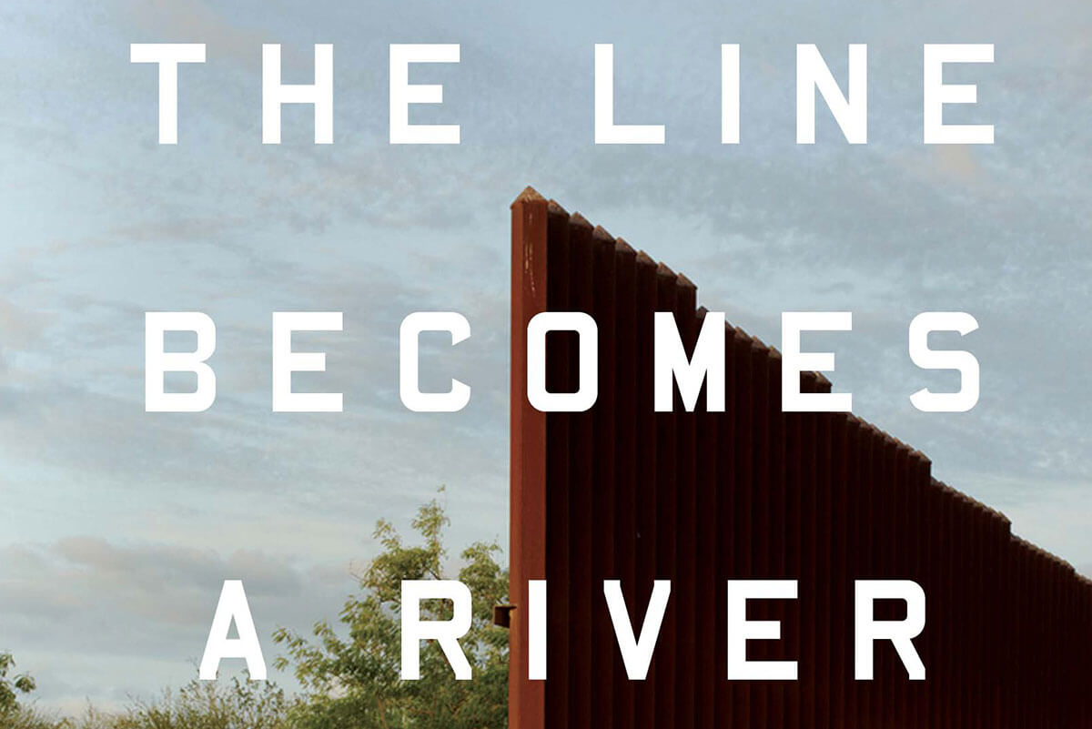The Lines Becomes a River: Dispatches from the Border by Francisco Cantu.