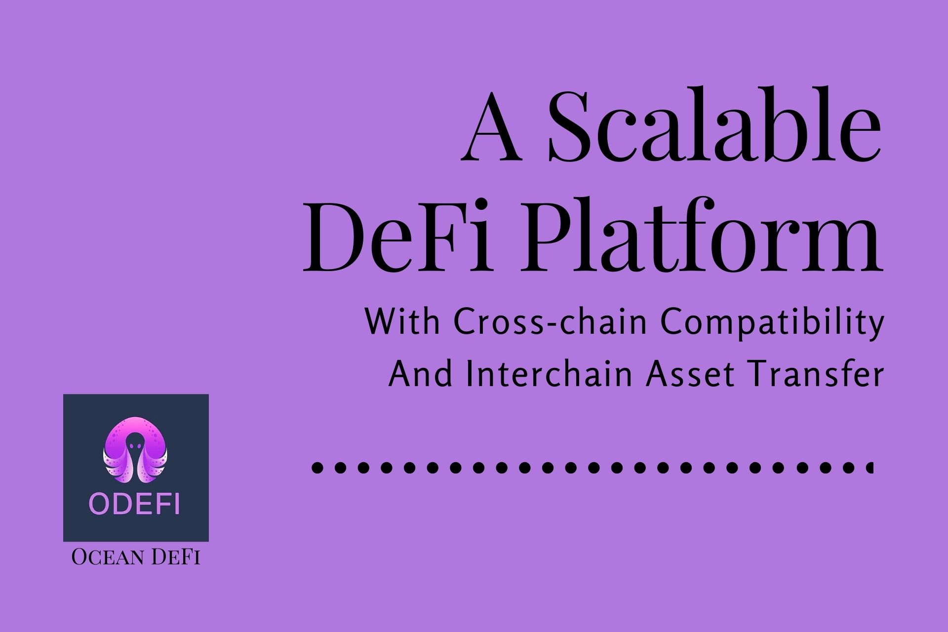 Ocean DeFi (ODEFI) – A Scalable DeFi Platform With Cross-chain Compatibility And Interchain Asset Transfer