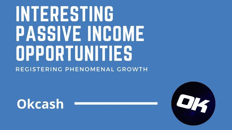 OkCash: Registering Phenomenal Growth In the Crypto World With Interesting Passive Income Opportunities