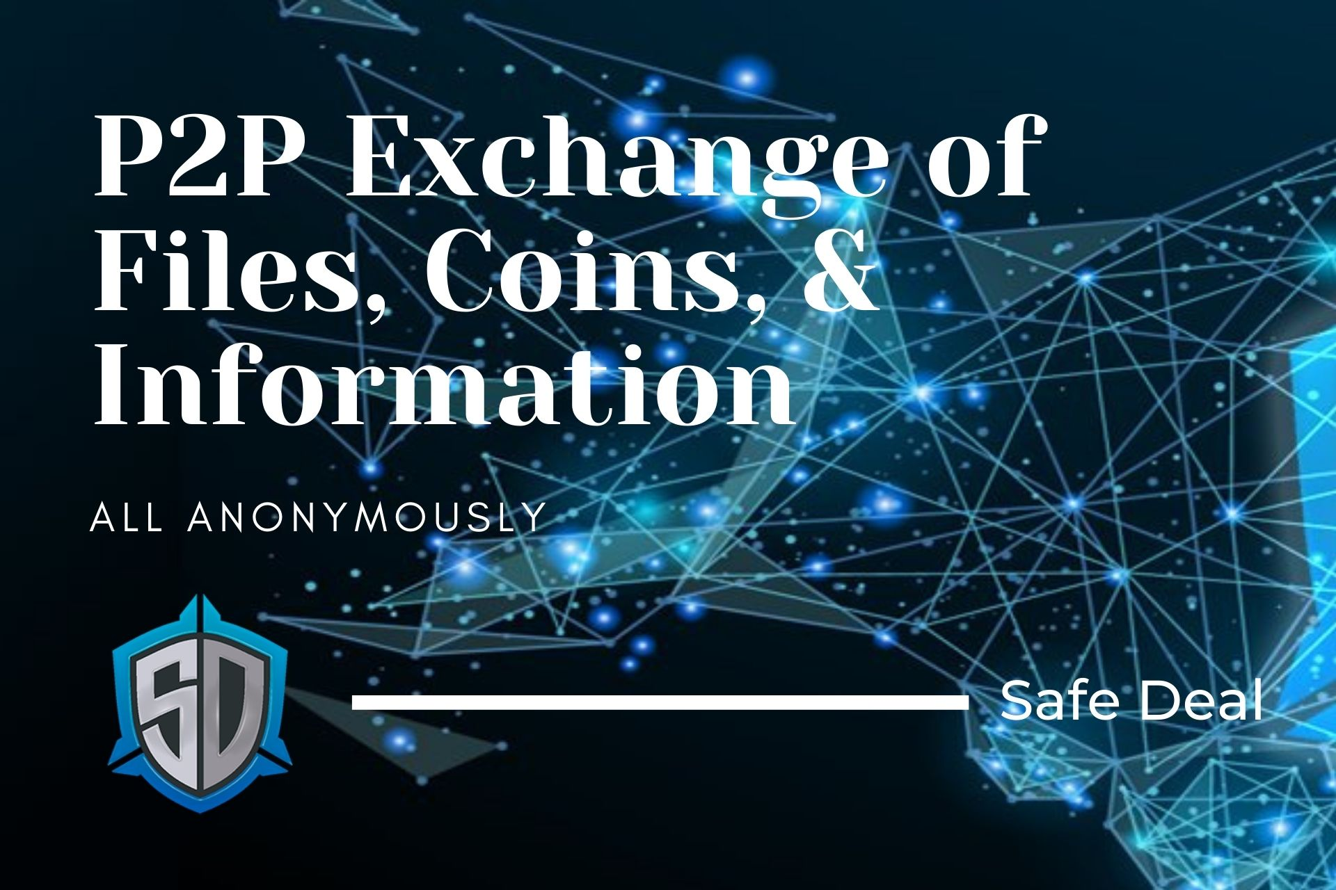 Safe Deal – Allowing P2P Exchange of Files, Coins, & Information, All Anonymously