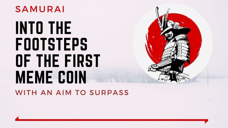 SAMURAI | Walking into the Footsteps of the first Meme Coin with an aim to Surpass