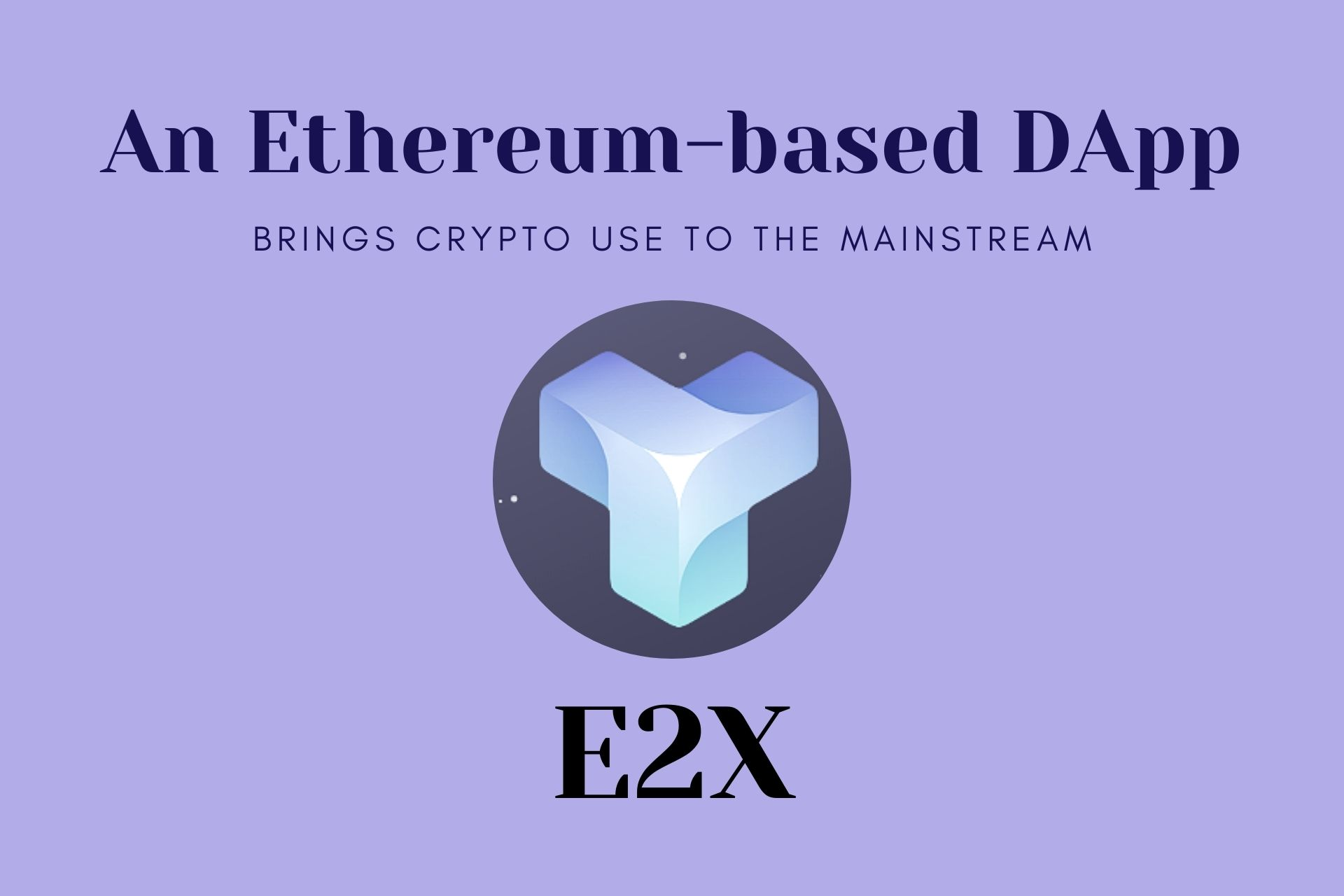 E2X – An Ethereum-based DApp to Bring Crypto Use to The Mainstream and Earn Staking Rewards