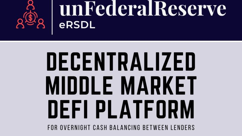 unFederalReserve eRSDL – A Decentralized Middle Market DeFi Platform for Overnight Cash Balancing Between Lenders