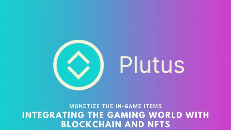 Plutus NFT | Integrating the Gaming World with Blockchain and NFTs to Monetize the In-Game Items
